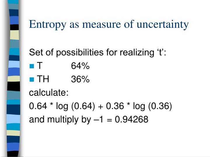Entropy as measure of uncertainty