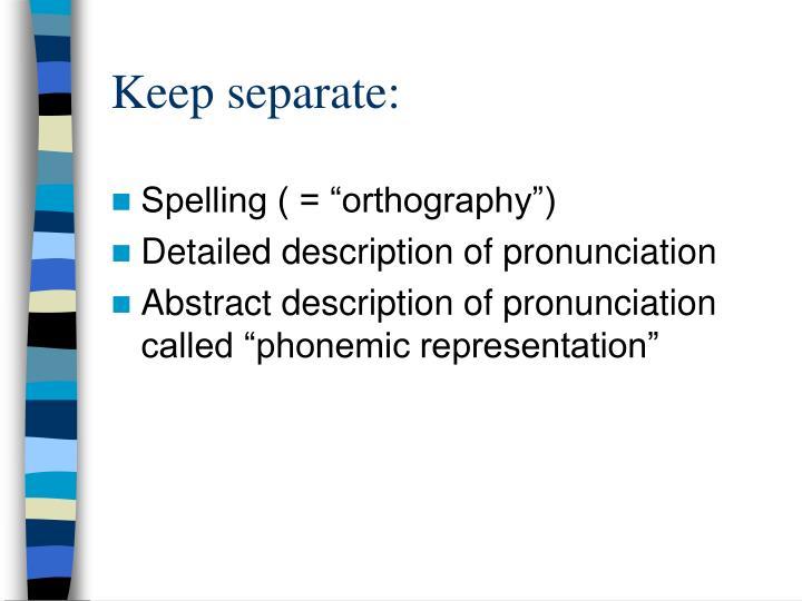 Keep separate: