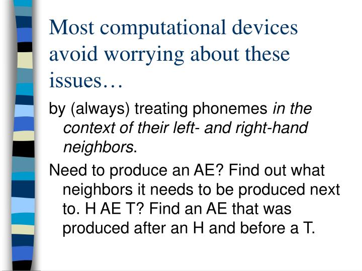 Most computational devices avoid worrying about these issues…