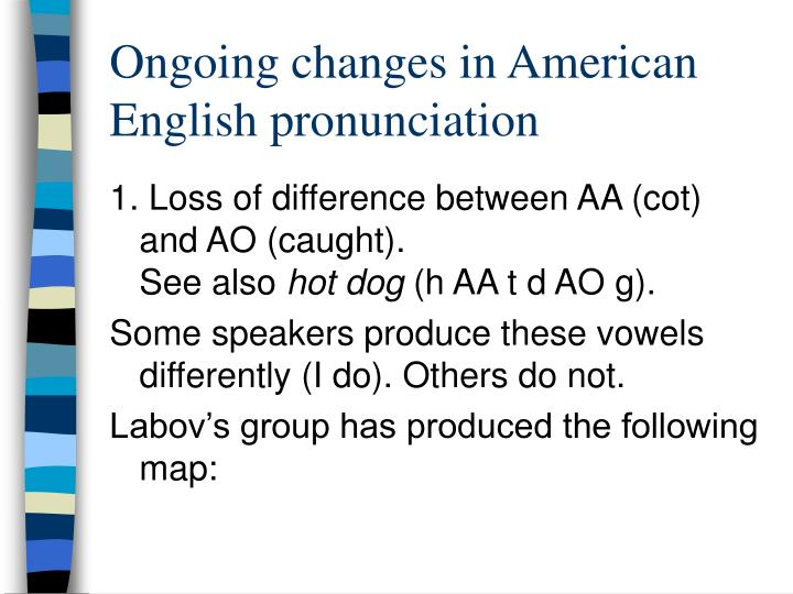 Ongoing changes in American English pronunciation