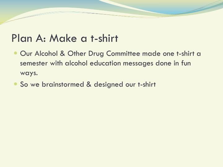 Plan A: Make a t-shirt