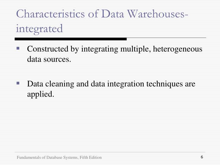 Characteristics of Data Warehouses- integrated