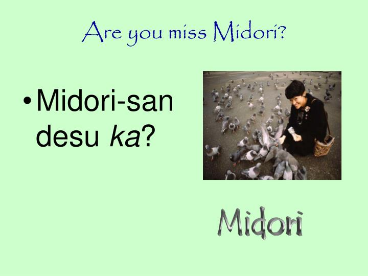 Are you miss Midori?