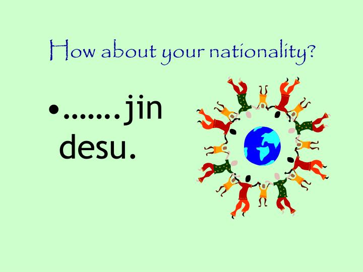 How about your nationality?