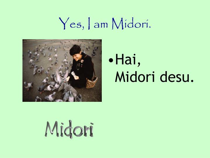 Yes, I am Midori.