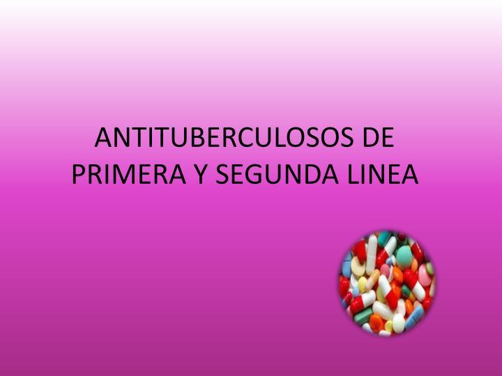 ANTITUBERCULOSOS DE PRIMERA Y SEGUNDA LINEA