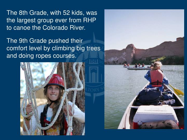 The 8th Grade, with 52 kids, was the largest group ever from RHP to canoe the Colorado River.