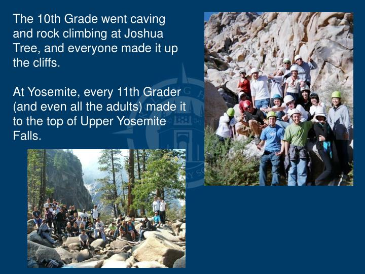 The 10th Grade went caving and rock climbing at Joshua Tree, and everyone made it up the cliffs.
