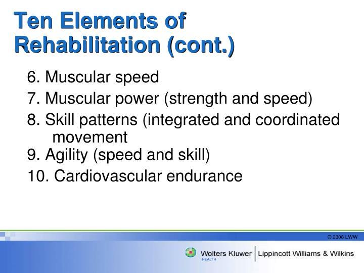 Ten Elements of Rehabilitation (cont.)