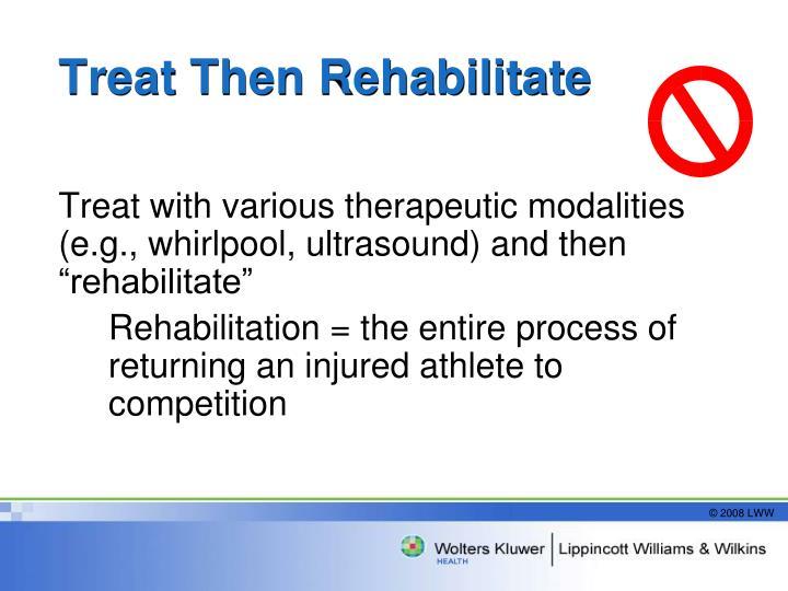 Treat Then Rehabilitate