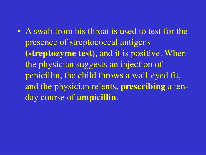 A swab from his throat is used to test for the presence of streptococcal antigens