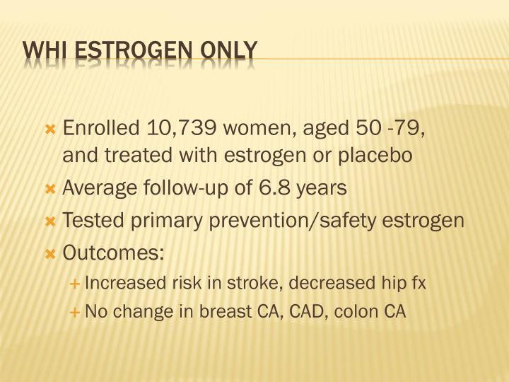 Enrolled 10,739 women, aged 50 -79, and treated with estrogen or placebo