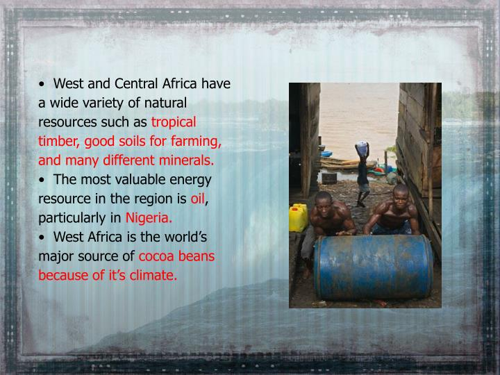 West and Central Africa have a wide variety of natural resources such as