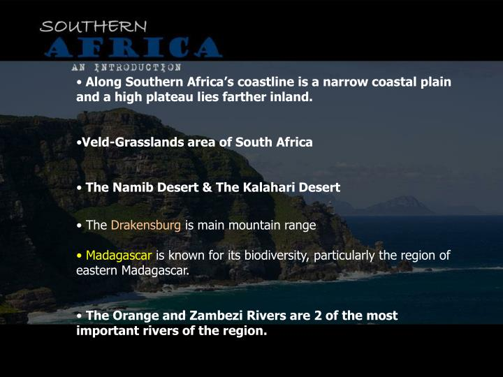 Along Southern Africa's coastline is a narrow coastal plain and a high plateau lies farther inland.