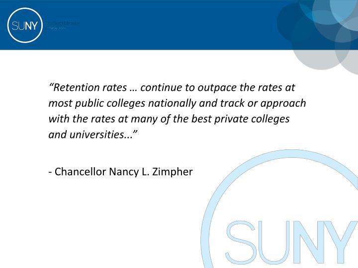 """Retention rates … continue to outpace the rates at most public colleges nationally and track or approach with the rates at many of the best private colleges and universities..."""
