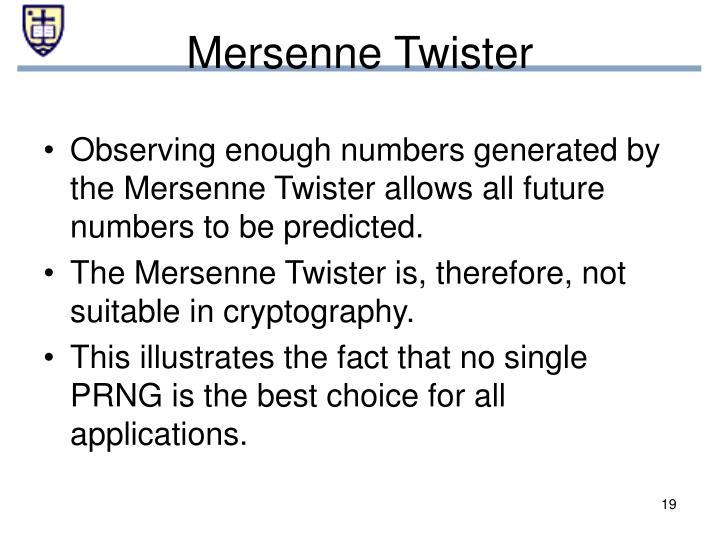 Observing enough numbers generated by the Mersenne Twister allows all future numbers to be predicted.