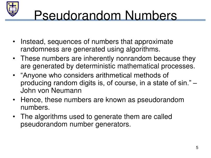 Instead, sequences of numbers that approximate randomness are generated using algorithms.