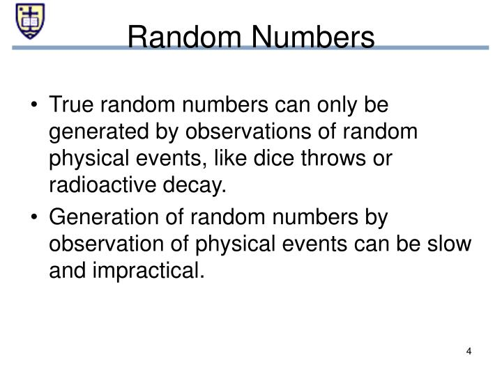 True random numbers can only be generated by observations of random physical events, like dice throws or radioactive decay.