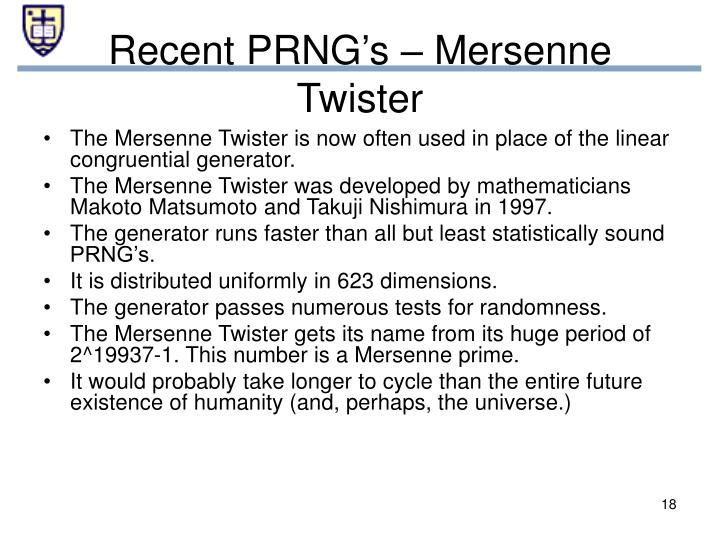 The Mersenne Twister is now often used in place of the linear congruential generator.