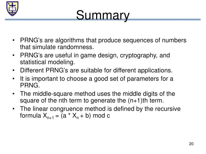PRNG's are algorithms that produce sequences of numbers that simulate randomness.