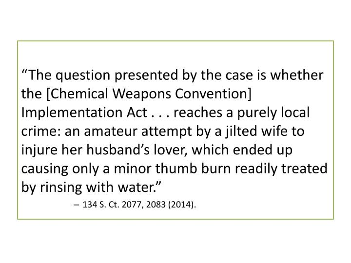 """The question presented by the case is whether the [Chemical Weapons Convention] Implementation Ac..."