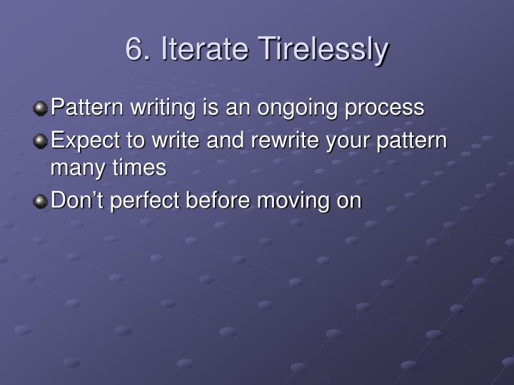 6. Iterate Tirelessly