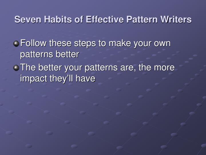 Seven Habits of Effective Pattern Writers