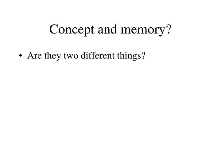 Concept and memory?