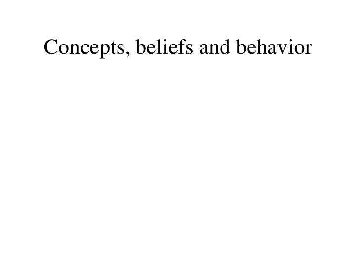 Concepts beliefs and behavior