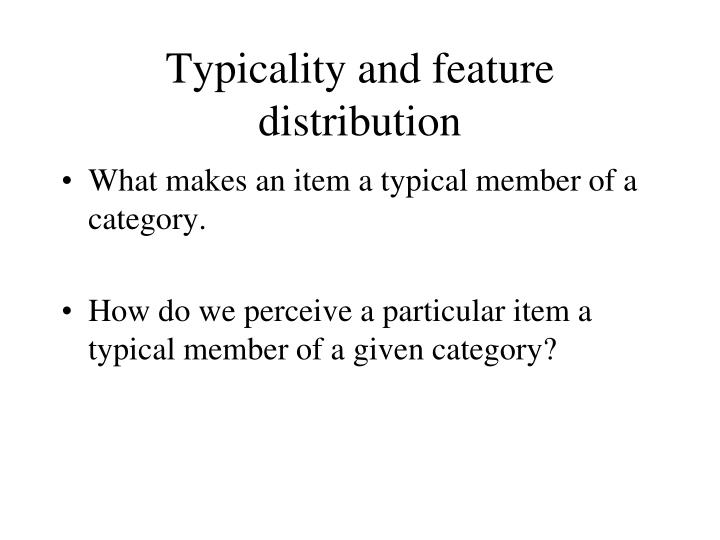 Typicality and feature distribution