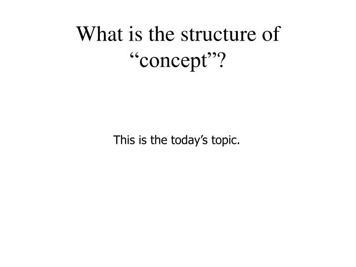 "What is the structure of ""concept""?"