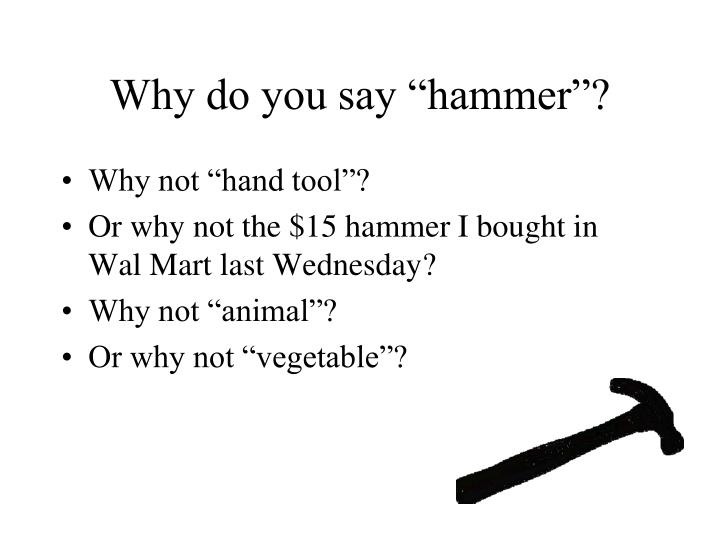 "Why do you say ""hammer""?"