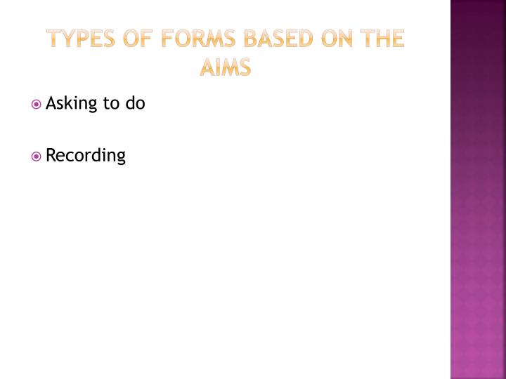 TYPES OF FORMS BASED ON THE AIMS
