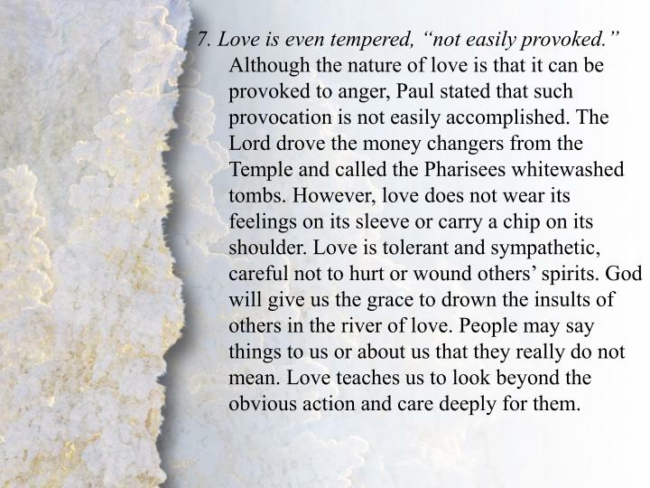 """7. Love is even tempered, """"not easily provoked."""""""