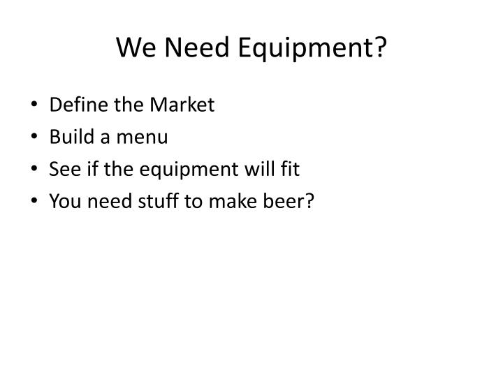 We Need Equipment?