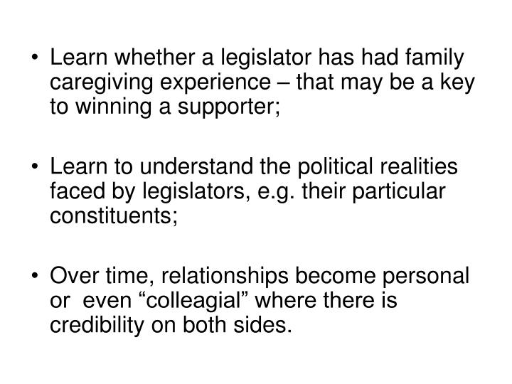 Learn whether a legislator has had family caregiving experience – that may be a key to winning a supporter;