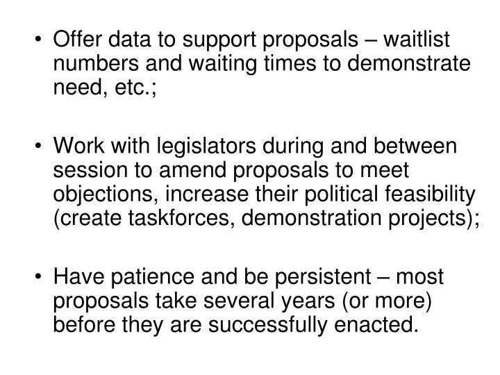 Offer data to support proposals – waitlist numbers and waiting times to demonstrate need, etc.;