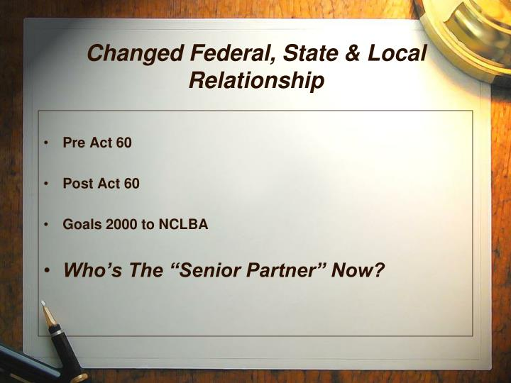 Changed Federal, State & Local Relationship