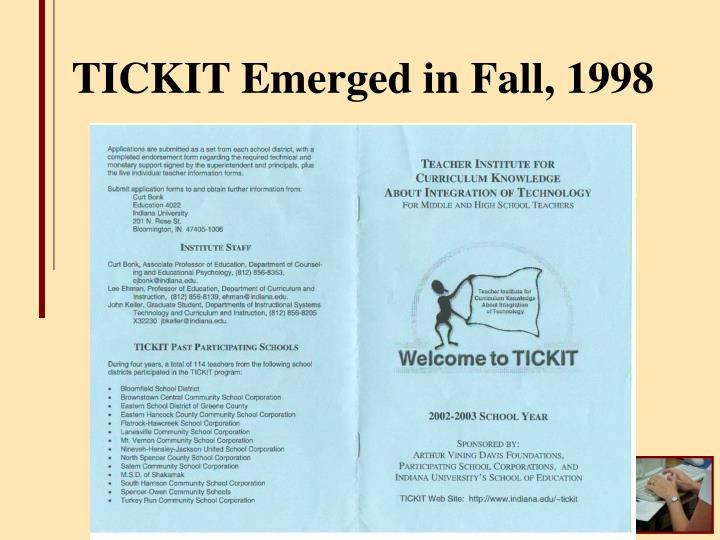 TICKIT Emerged in Fall, 1998