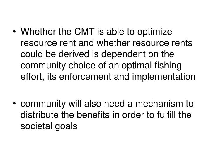 Whether the CMT is able to optimize resource rent and whether resource rents could be derived is dependent on the community choice of an optimal fishing effort, its enforcement and implementation