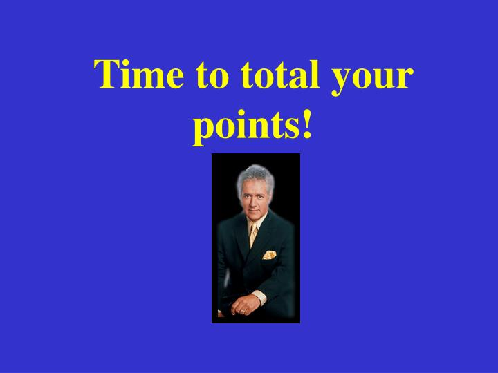 Time to total your points!