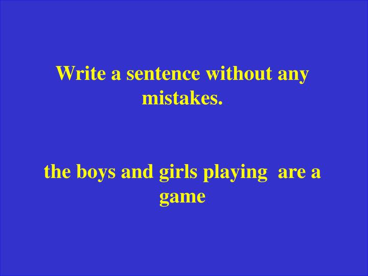 Write a sentence without any mistakes.