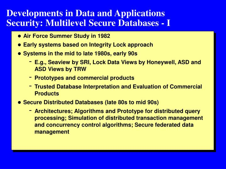Developments in Data and Applications              Security: Multilevel Secure Databases - I