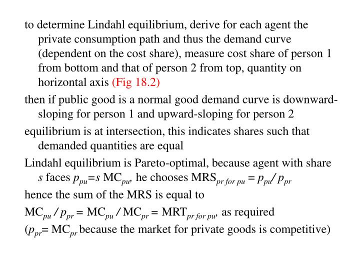 to determine Lindahl equilibrium, derive for each agent the private consumption path and thus the demand curve (dependent on the cost share), measure cost share of person 1 from bottom and that of person 2 from top, quantity on horizontal axis