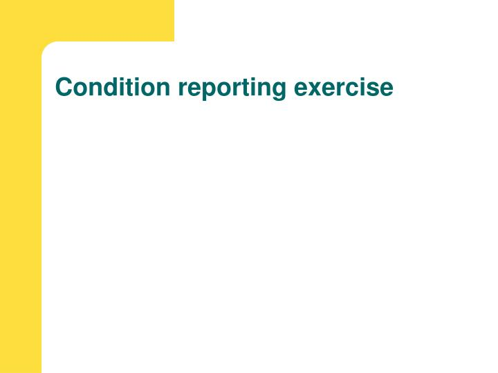 Condition reporting exercise