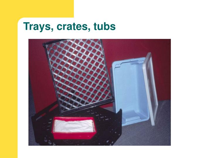 Trays, crates, tubs