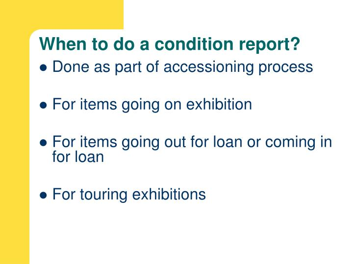 When to do a condition report?