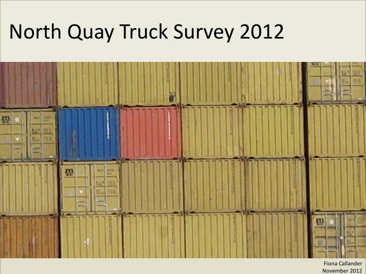 North quay truck survey 2012