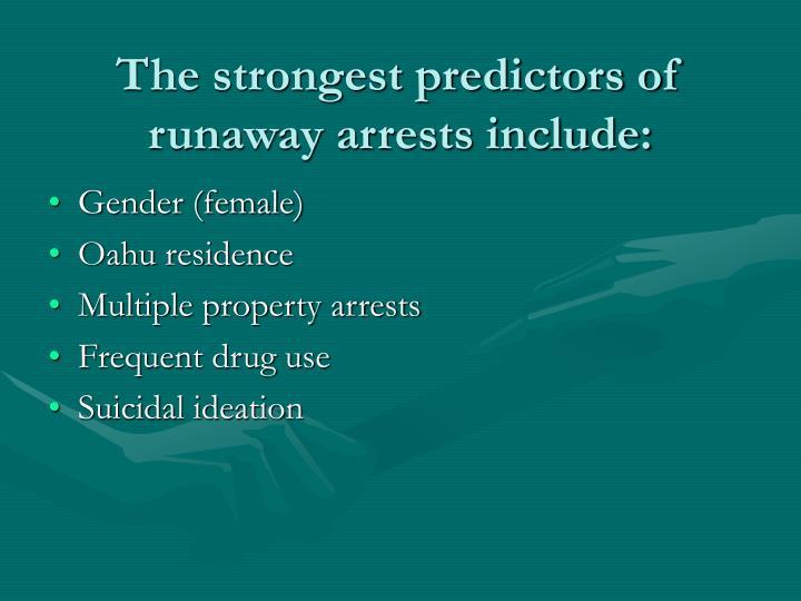 The strongest predictors of runaway arrests include: