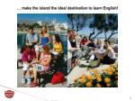 make the island the ideal destination to learn english